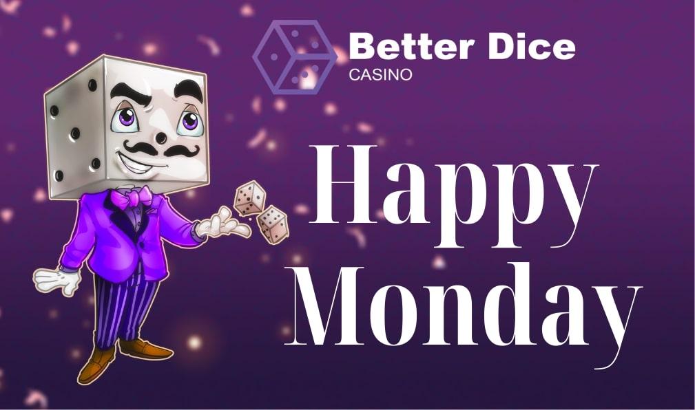 BetterDice Happy Monday