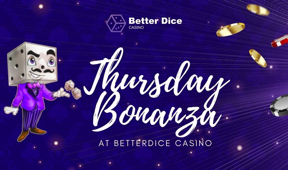 BetterDice Thursday BONANZA