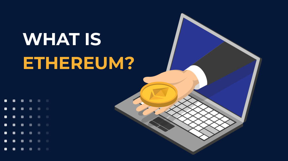 What is Ethereum: Explained for Complete Beginners